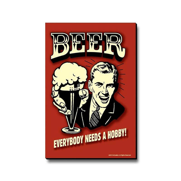 Beer Everybody Needs A Hobby Fridge Magnet