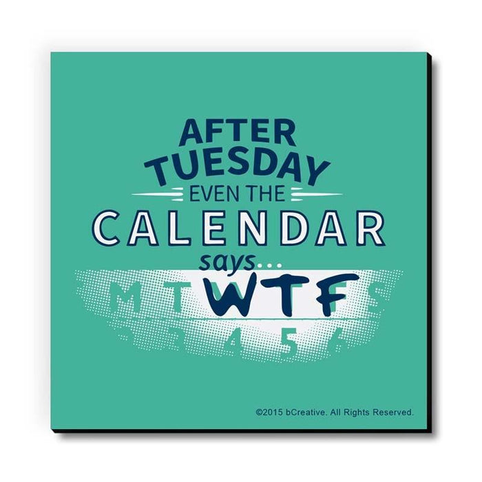 After Tuesday Even The Calendar Says Wtf Fridge Magnet