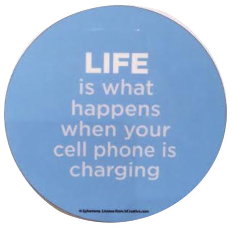 Life Is What Happens When your Cell Phone Is Charging -Magnet