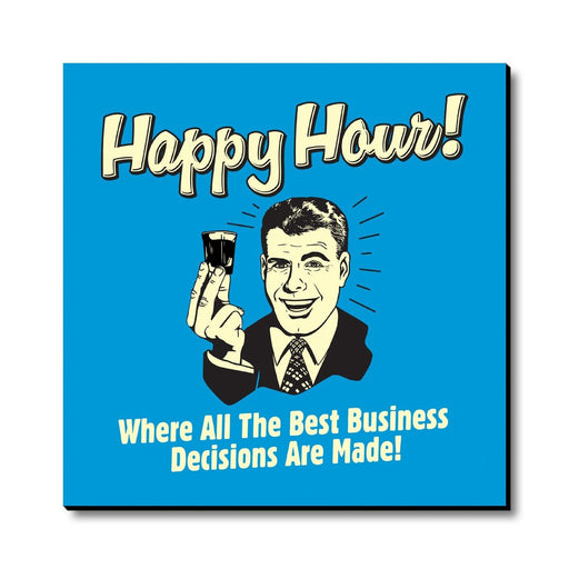 Happy Hour! Where All TheBest Business Decisions Magnet