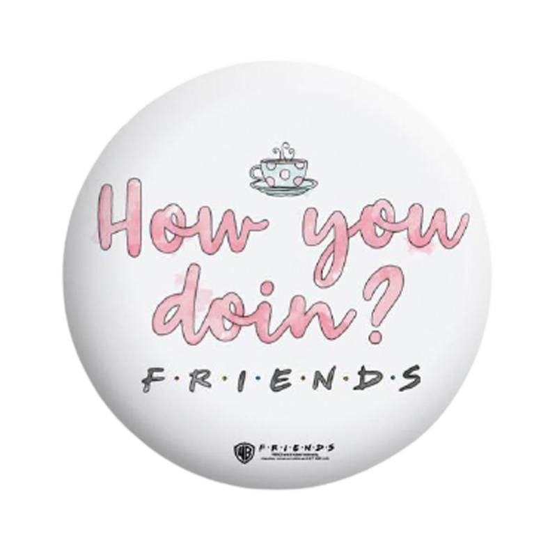 Friends How You Doin ? Badge - www.entertainmentstore.in
