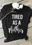 Tired As A Mother Letter Print T-shirt