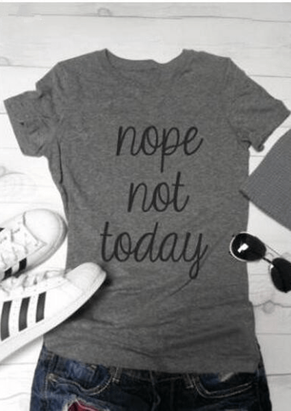 Nope not Today Letter T-shirt