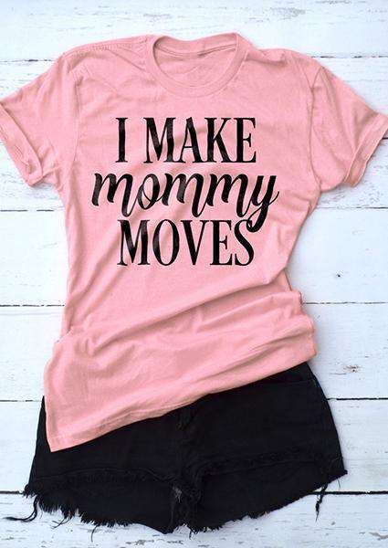 Я делаю Mommy Moves Letter T-Shirt