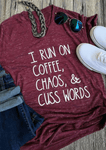 T-Shirt I Run On Coffee Chaos & Cuss Words