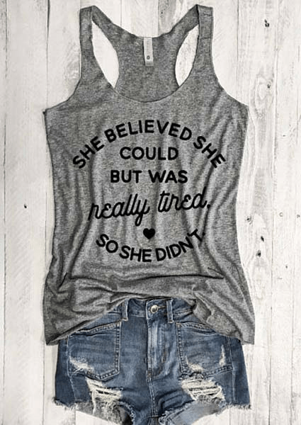 She Believed She Could But Was Really Tired, So She Didn't...Casual Tank