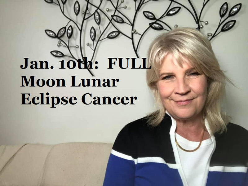 January 10th:  Full Moon Lunar Eclipse in Cancer