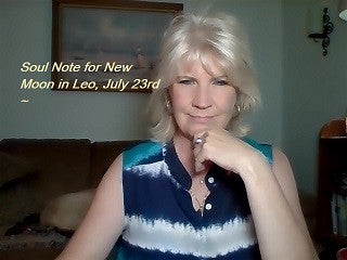 July 23rd:  Soul Note for NEW Moon in Leo ~