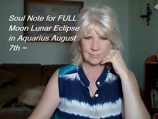 August 7th: Soul Note for  Full Moon Partial Lunar Eclipse in Aquarius