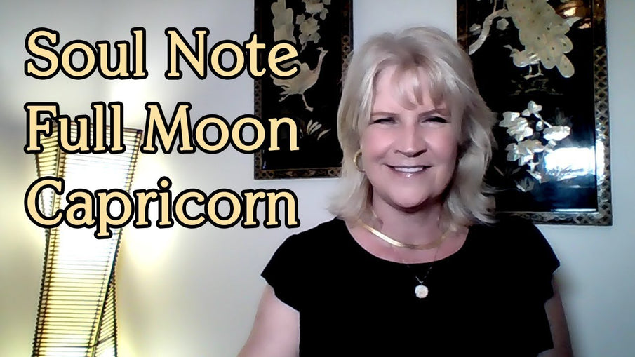 Soul Note for Full Moon in Capricorn June 28th