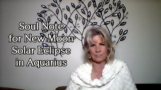 Soul Note for NEW Moon Solar Eclipse ~ February 15th