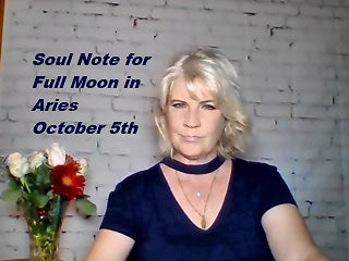 October 5th:  SOUL NOTE for Full Moon in Aries