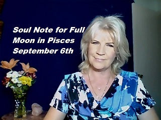 September 6th:  Soul Note for Full Moon in Pisces