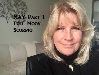 MAY Part 1 ~ Full Moon Scorpio
