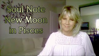 Soul Note for 2nd Half of February and New Moon in Pisces