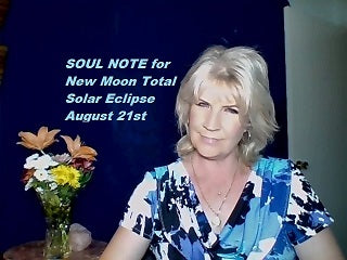 August 21st:  SOUL NOTE for the New Moon Total Solar Eclipse