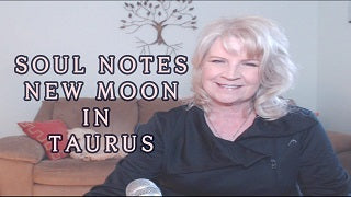 SOUL NOTE for NEW Moon in Taurus May 15th ~