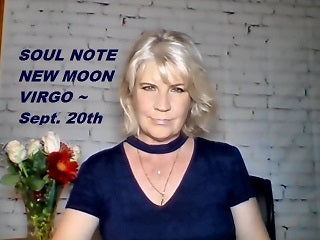 Wed., September 20th:  SOUL NOTE for NEW Moon in Virgo ~