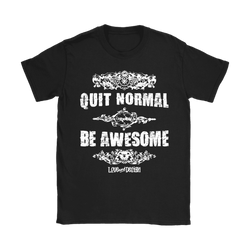 Love and Design Quit Normal - Be Awesome Womens T-Shirt