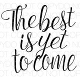 The best is yet to come - Dye Sub Heat Transfer Sheet