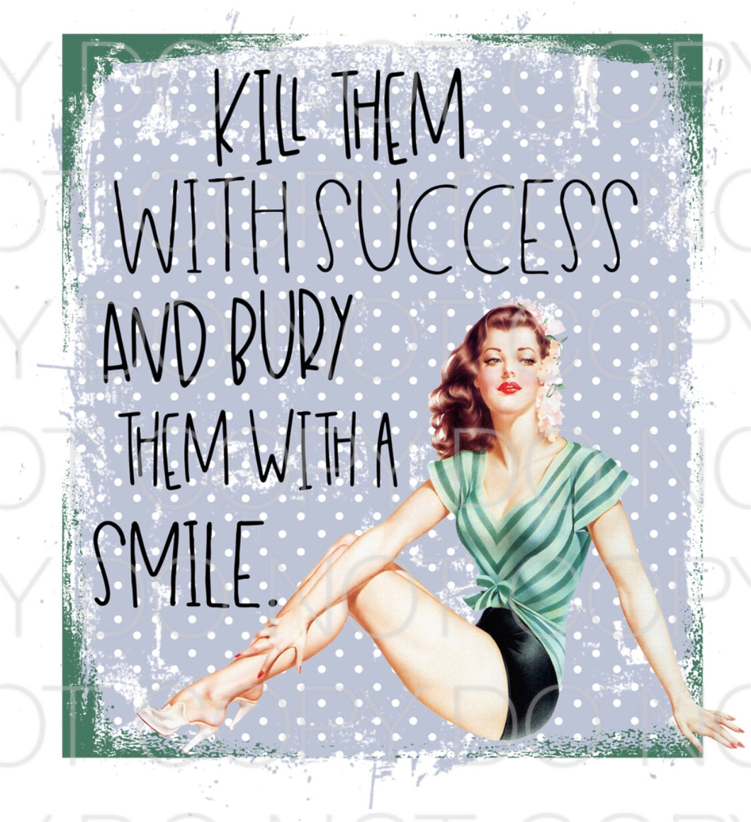Kill them with success and bury them with a smile - Dye Sub Heat Transfer Sheet