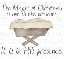 The magic of Christmas is not in the presents it is in His presence - Dye Sub Heat Transfer Sheet