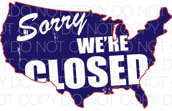 Sorry We're Closed USA - Dye Sub Heat Transfer Sheet