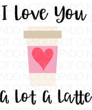 I Love You A Lot A Latte - Dye Sub Heat Transfer Sheet
