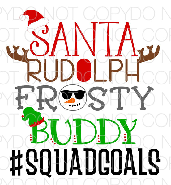 Santa Rudolph Frosty Buddy Squad Goals - Dye Sub Heat Transfer Sheet