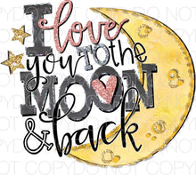 I love you to the moon and back - Dye Sub Heat Transfer Sheet