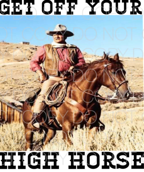 John Wayne Get Off Your High Horse - Dye Sub Heat Transfer Sheet
