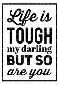 Life is Tough my Darling but So are You - Dye Sub Heat Transfer Sheet