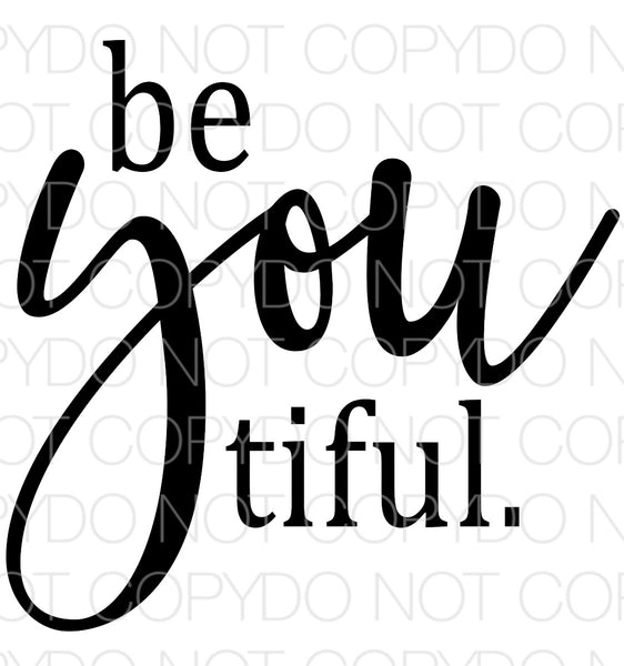 Be You tiful - Dye Sub Heat Transfer Sheet