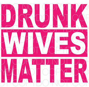Drunk Wives Matter - Dye Sub Heat Transfer Sheet