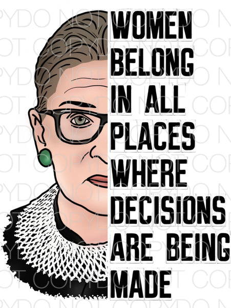 RBG Women belong in all places where decisions are being made - Dye Sub Heat Transfer Sheet