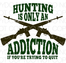 Hunting is Only an Addiction if You are Trying to Quit - Dye Sub Heat Transfer Sheet