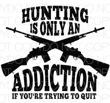 Hunting is Only an Addiction if You are Trying to Quit black - Dye Sub Heat Transfer Sheet