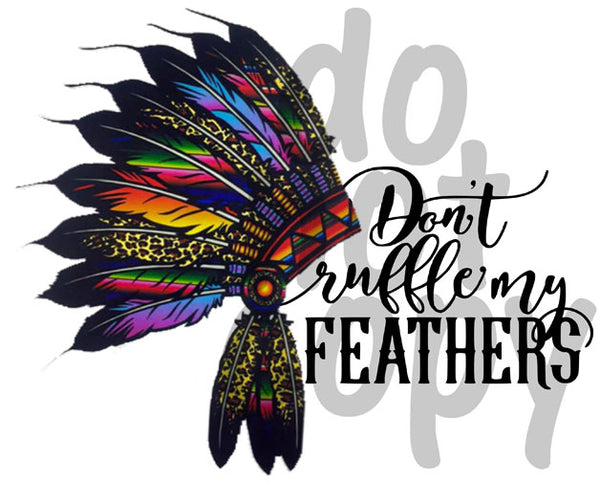Don't ruffle my feathers - Dye Sub Heat Transfer Sheet