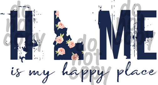 Home is my happy place Idaho - Dye Sub Heat Transfer Sheet