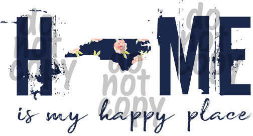 Home is my happy place North Carolina - Dye Sub Heat Transfer Sheet