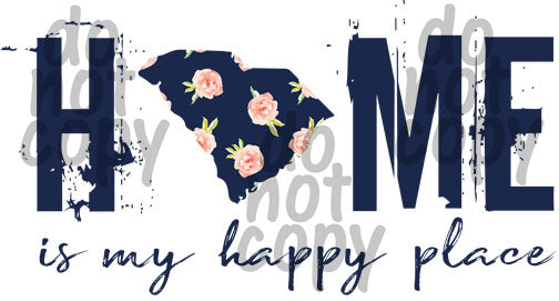 Home is my happy place South Carolina - Dye Sub Heat Transfer Sheet