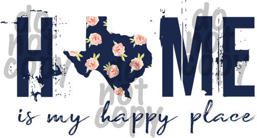 Home is my happy place Texas - Dye Sub Heat Transfer Sheet