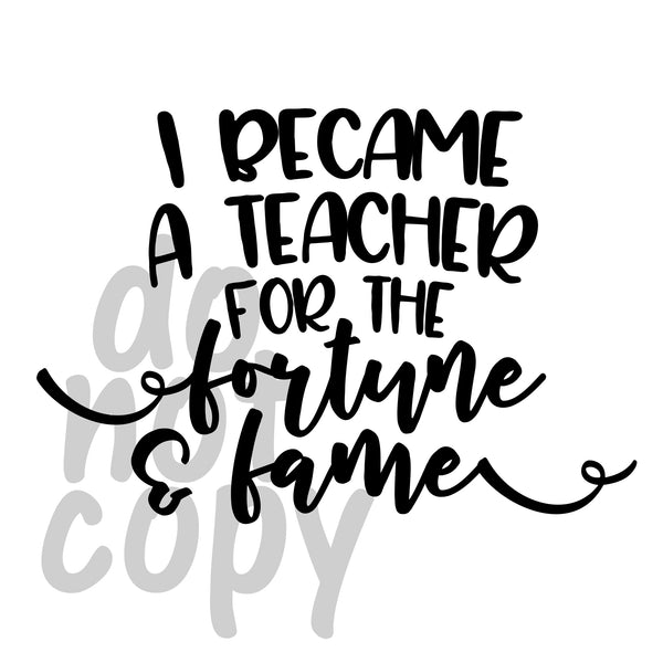 I became a teacher for the fortune and fame - Dye Sub Heat Transfer Sheet