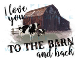 I Love You to the barn and back - Dye Sub Heat Transfer Sheet