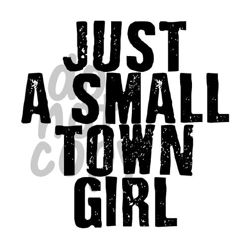 Just A Small Town Girl - Dye Sub Heat Transfer Sheet