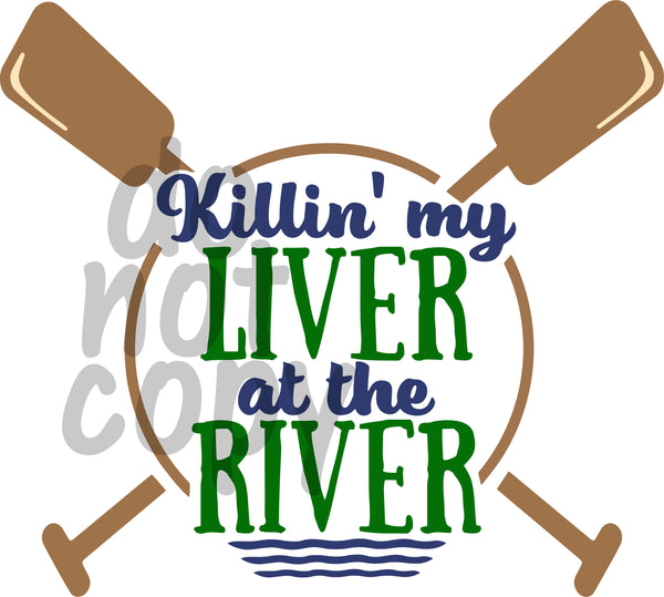 Killin my liver at the river - Dye Sub Heat Transfer Sheet