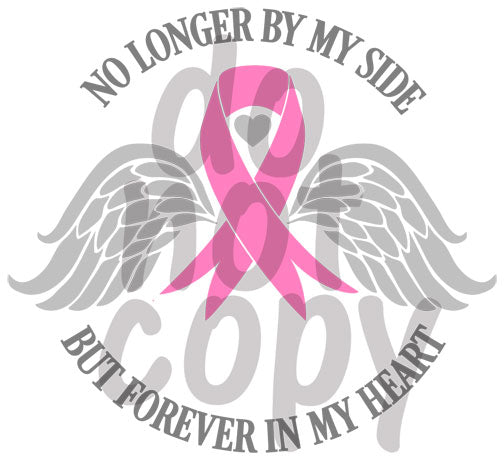 No Longer By My Side But Forever in my Heart Breast Cancer Awareness - Dye Sub Heat Transfer Sheet