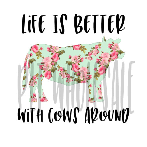 Life is better with cows around - Dye Sub Heat Transfer Sheet
