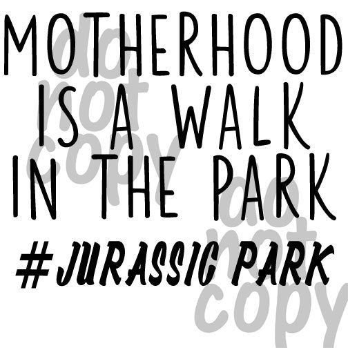 Motherhood is a walk in the park Jurassic Park - Dye Sub Heat Transfer Sheet