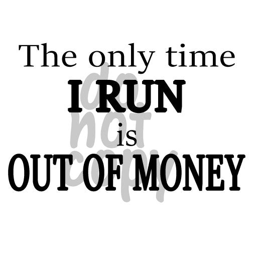 The only time I run is out of money - Dye Sub Heat Transfer Sheet